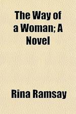 The Way of a Woman; A Novel af Rina Ramsay