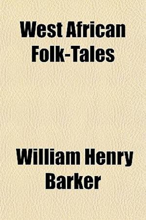 West African Folk-Tales af William Henry Barker
