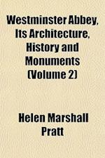 Westminster Abbey, Its Architecture, History and Monuments (Volume 2) af Helen Marshall Pratt