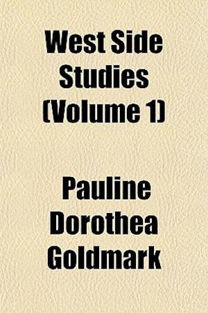 West Side Studies (Volume 1) af Pauline Dorothea Goldmark