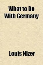 What to Do with Germany af Louis Nizer