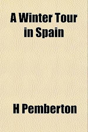 A Winter Tour in Spain af H. Pemberton