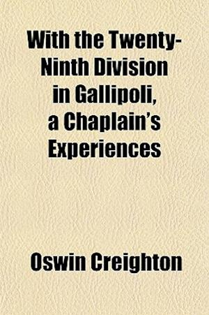 With the Twenty-Ninth Division in Gallipoli, a Chaplain's Experiences af Oswin Creighton