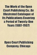 The Work of the Open Court Publishing Co.; An Illustrated Catalogue of Its Publications Covering a Period of Twenty-One Years (1887-1907) af Open Court Publishing Company Chicago