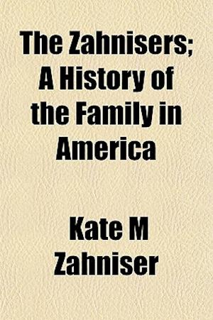 The Zahnisers; A History of the Family in America af Kate M. Zahniser