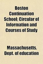 Boston Continuation School; Circular of Information and Courses of Study af Massachusetts Dept of Education