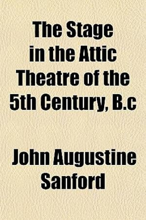 The Stage in the Attic Theatre of the 5th Century, B.C af John Augustine Sanford