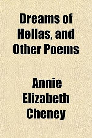 Dreams of Hellas, and Other Poems af Annie Elizabeth Cheney