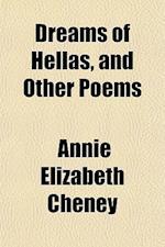 Dreams of Hellas, and Other Poems af Annie Elizabeth Cheney