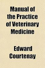 Manual of the Practice of Veterinary Medicine af Edward Courtenay