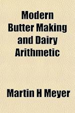 Modern Butter Making and Dairy Arithmetic af Martin H. Meyer