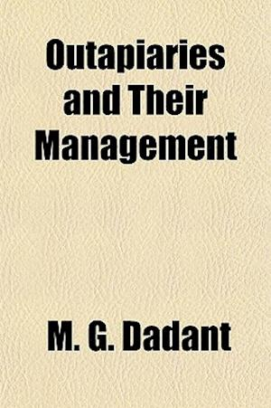 Outapiaries and Their Management af Maurice George Dadant, M. G. Dadant