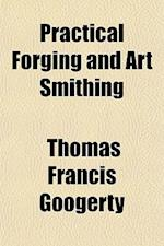 Practical Forging and Art Smithing af Thomas Francis Googerty