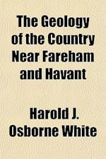 The Geology of the Country Near Fareham and Havant af Harold J. Osborne White