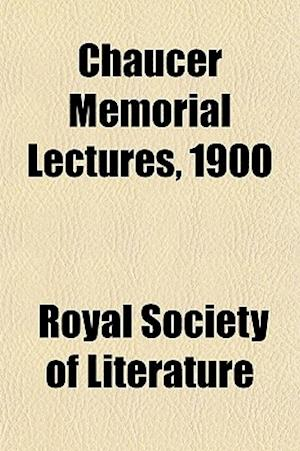 Chaucer Memorial Lectures, 1900 af Royal Society Of Literature