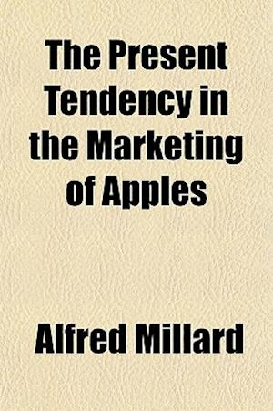 The Present Tendency in the Marketing of Apples af Alfred L. Millard