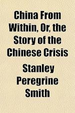 China from Within, Or, the Story of the Chinese Crisis af Stanley Peregrine Smith