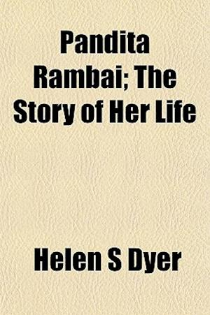 Pandita Rambai; The Story of Her Life af Helen S. Dyer