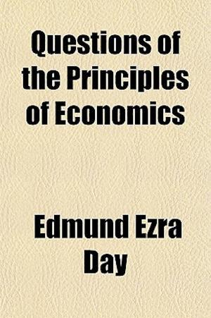 Questions of the Principles of Economics af Edmund Ezra Day