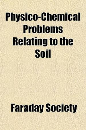 Physico-Chemical Problems Relating to the Soil af Faraday Society