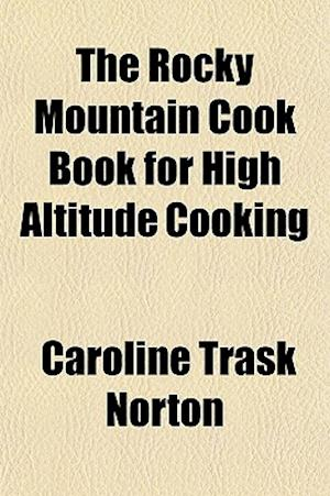 The Rocky Mountain Cook Book for High Altitude Cooking af Caroline Trask Norton