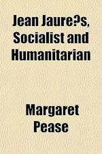 Jean Jaurs, Socialist and Humanitarian af Margaret Pease