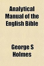 Analytical Manual of the English Bible af George S. Holmes