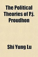 The Political Theories of P.J. Proudhon af Shi Yung Lu