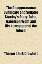 The Disappearance Syndicate and Senator Stanley's Story. [Also, Napoleon Wolff and His Newspaper of the Future] af Theron Clark Crawford
