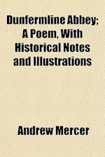 Dunfermline Abbey; A Poem, with Historical Notes and Illustrations af Andrew Mercer
