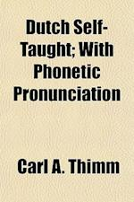 Dutch Self-Taught; With Phonetic Pronunciation af Carl A. Thimm