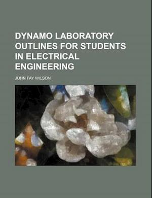 Dynamo Laboratory Outlines for Students in Electrical Engineering af John Fay Wilson