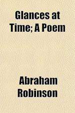Glances at Time; A Poem af Abraham Robinson