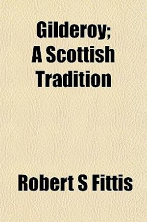 Gilderoy; A Scottish Tradition af Robert S. Fittis
