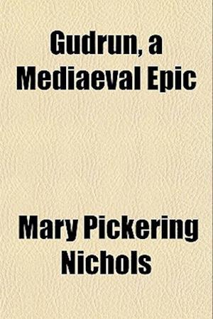 Gudrun, a Mediaeval Epic af Mary Pickering Nichols
