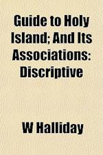 Guide to Holy Island; And Its Associations af W. Halliday