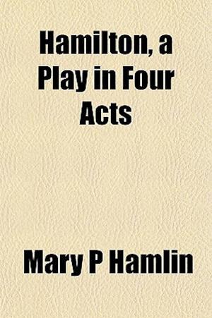 Hamilton, a Play in Four Acts af Mary P. Hamlin