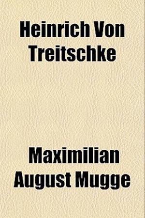 Heinrich Von Treitschke af Maximilian August Mugge, Maximilian August Mgge