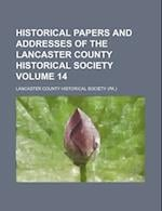 Historical Papers and Addresses of the Lancaster County Historical Society Volume 14 af Lancaster County Historical Society