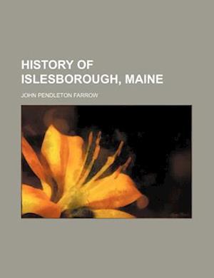 History of Islesborough, Maine af John Pendleton Farrow