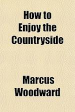 How to Enjoy the Countryside af Marcus Woodward