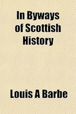 In Byways of Scottish History af Louis A. Barb, Louis a. Barbe