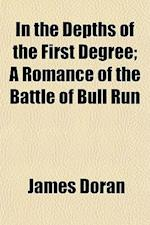 In the Depths of the First Degree; A Romance of the Battle of Bull Run af James Doran