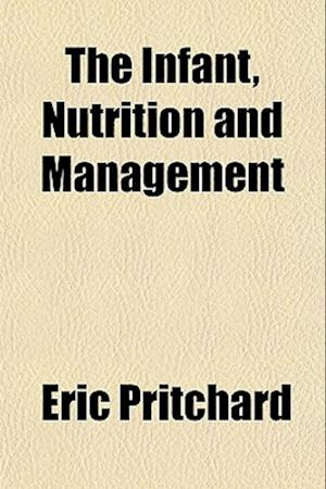 The Infant, Nutrition and Management af Eric Pritchard