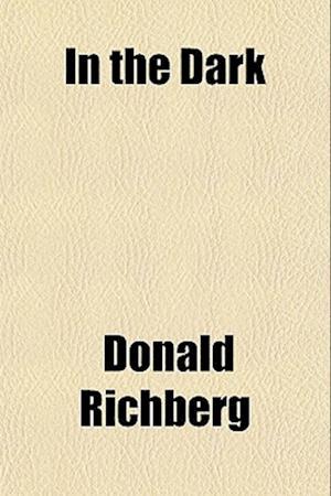 In the Dark af Donald Richberg