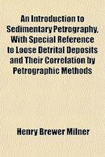 An Introduction to Sedimentary Petrography, with Special Reference to Loose Detrital Deposits and Their Correlation by Petrographic Methods af Henry Brewer Milner