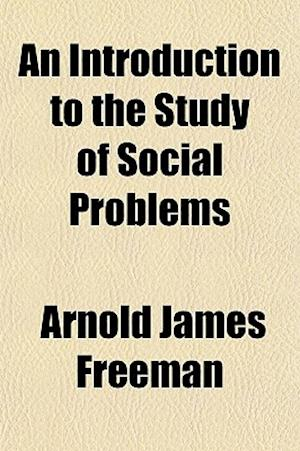 An Introduction to the Study of Social Problems af Arnold James Freeman