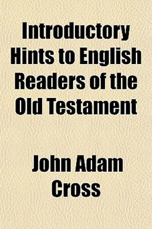 Introductory Hints to English Readers of the Old Testament af John Adam Cross