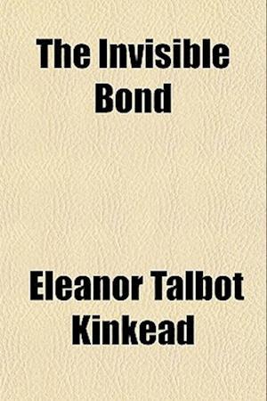 The Invisible Bond af Eleanor Talbot Kinkead