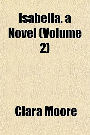 Isabella. a Novel (Volume 2) af Clara Moore